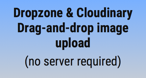 Dropzone & Cloudinary - drag-and-drop image upload — Dan Hough